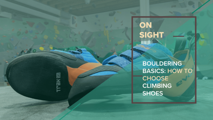 Bouldering Basics: How to Choose Climbing Shoes